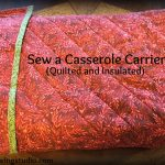 Sew a Casserole Carrier:  Quilted & Insulated