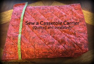 Sew a Casserole Carrier that is quilted and insulated. A FUN insul bright project!