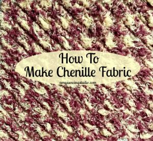 Make Chenille Fabric:  Add some fun fabric texture to your projects!