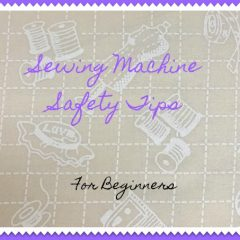 11 Sewing Machine Safety Tips for Beginners