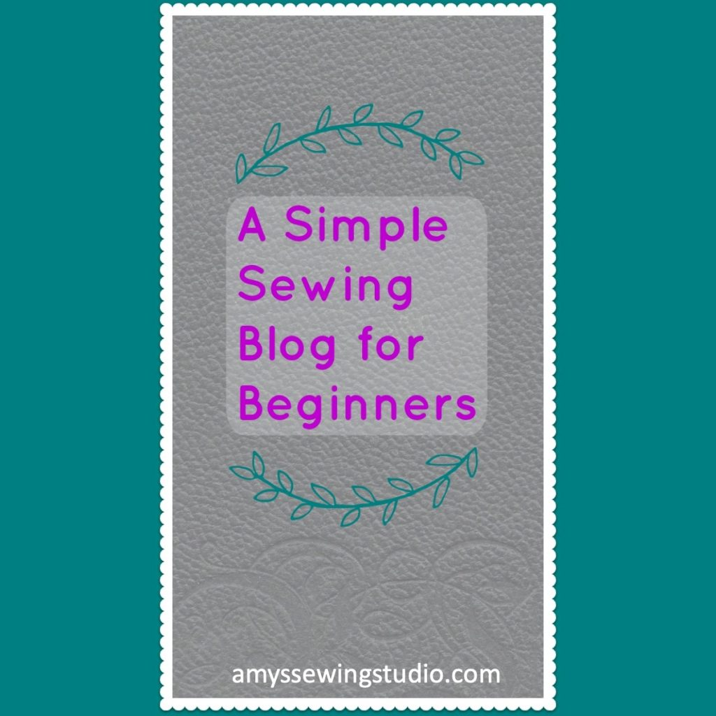 A Simple Sewing Blog for Beginners. Simple and Easy Sewing Basics, Tips and Sewing Projects