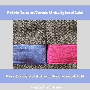 A SIMPLE Tutorial showing how to Embellish Towels with Fabric Trim