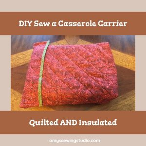 FREE Step by Step Tutorial for Beginners. DIY Sew a Casserole Carrier that is Quilted and Insulated. Click PIN to READ!